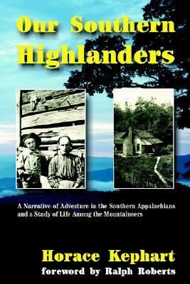 Our Southern Highlanders A Narrative of Adventure in the Southern Appalachians and a Study of Life Among the Mountaineers