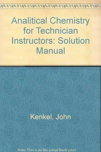 Analitical Chemistry for Technician Instructors: Solution Manual