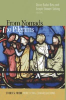 From Nomads to Pilgrims Stories from Practicing Congregations