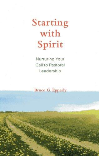 Starting with Spirit: Nurturing Your Call to Pastoral Leadership