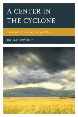 Center in the Cyclone : Twenty-First Century Clergy Self-Care