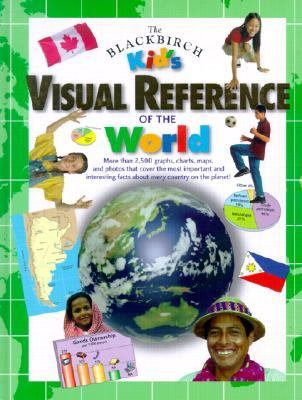 Blackbirch Kid's Visual Reference of the World More Than 2,500 Graphs, Charts, Maps, and Photos That Cover the Most Important and Interesting Facts About Every Country on the Planet!