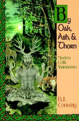 By Oak, Ash & Thorn Modern Celtic Shamanism