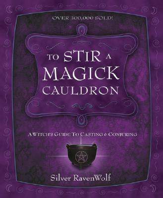 To Stir a Magick Cauldron A Witch's Guide to Casting and Conjuring
