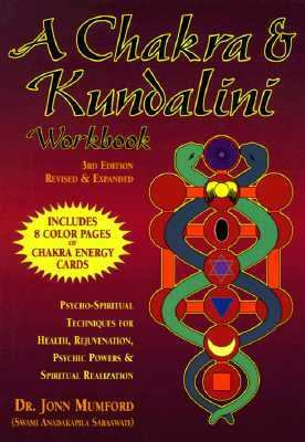 Chakra & Kundalini Workbook Psycho-Spiritual Techniques for Health, Rejuvenation, Psychic Powers and Spiritual Realization