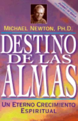 Destino De Las Almas / Destiny of Souls Un Eterno Crecimiento Espiritual / New Case Studies of Life Between Lives