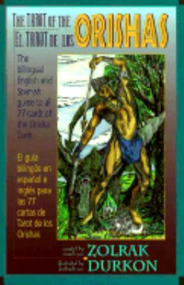 Tarot of the Orishas The Bi-Lingual English/Spanish Guide to All 77 Cards of the Orisha Tarot/El Tarot El Los Orishas  Guia Bilingue Espanol I