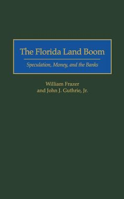 The Florida Land Boom: Speculation, Money, and the Banks