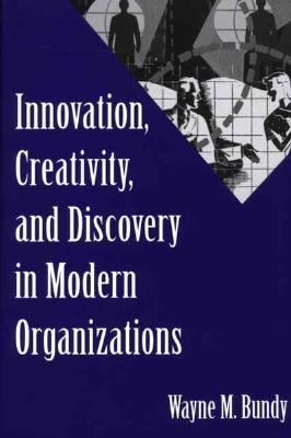Innovation, Creativity, and Discovery in Modern Organizations