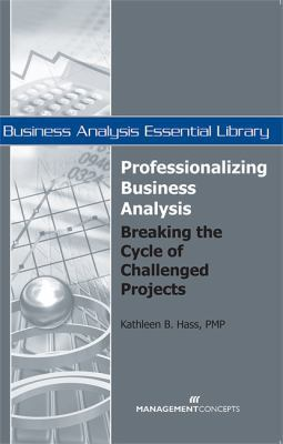 Professionalizing Business Analysis: Breaking the Cycle of Challenged Projects