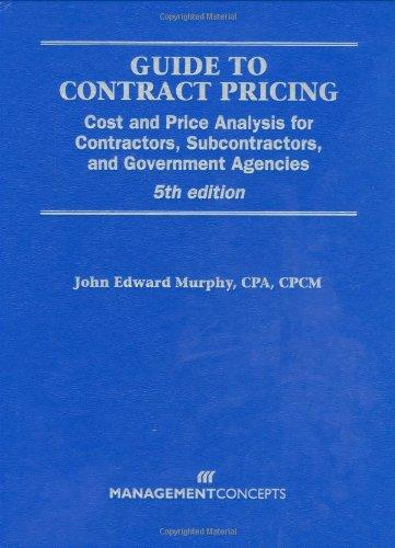 Guide to Contract Pricing: Cost and Price Analysis for Contractors, Subcontractors, and Governement Agencies, 5th edition