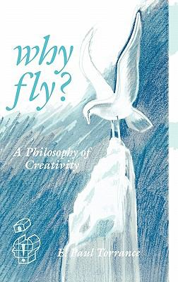 Why Fly? A Philosophy of Creativity