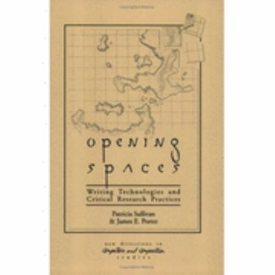 Opening Spaces Writing Technologies and Critical Research Practices