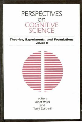 Perspectives in Cognitive Science Theories, Experiments, and Foundations