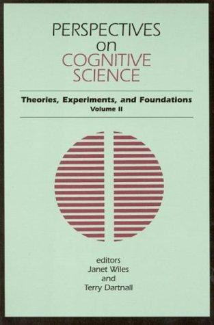 Perspectives on Cognitive Science, Volume 2: Theories, Experiments, and Foundations (Perspectives in Cognitive Science, V. 2)