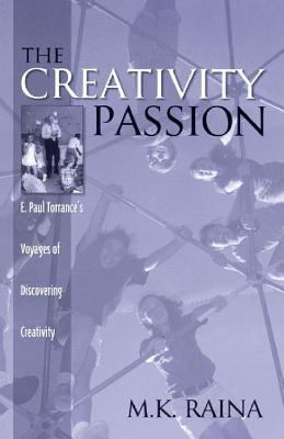 Creativity Passion E. Paul Torrance's Voyages of Discovering Creativity