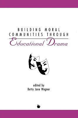 Building Moral Communities Through Educational Drama