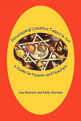 Developing Creative Talent in Art A Guide for Parents and Teachers