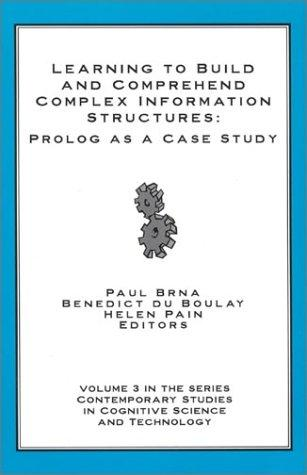Learning to Build and Comprehend Complex Information Structures: Prolog as a Case Study (Contemporary Studies in Cognitive Science and Technology, V. 3)