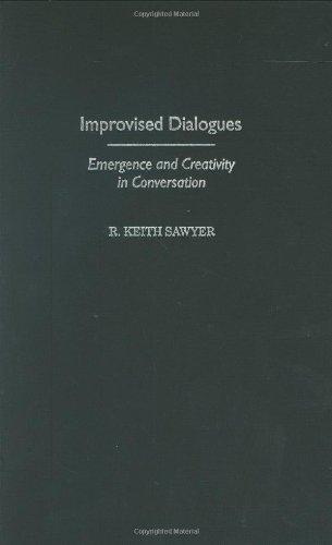 Improvised Dialogues: Emergence and Creativity in Conversation (Publications in Creativity Research)