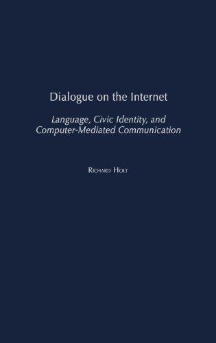 Dialogue on the Internet: Language, Civic Identity, and Computer-Mediated Communication (Civic Discourse for the Third Millennium)