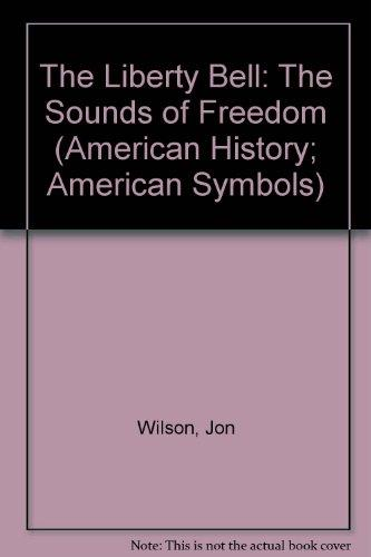 The Liberty Bell: The Sounds of Freedom (American History; American Symbols)