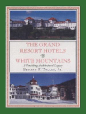 Grand Resort Hotels of the White Mountains A Vanishing Architectural Legacy
