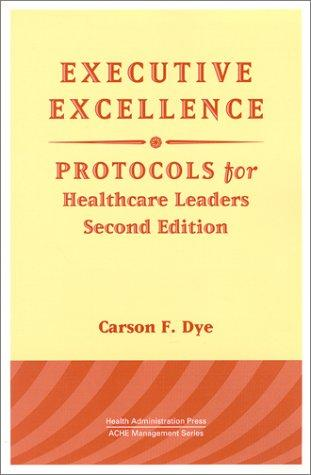 Executive Excellence: Protocols for Healthcare Leaders (Management Series)