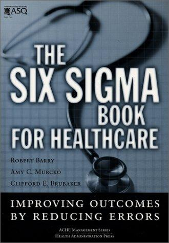 The Six Sigma Book for Healthcare: Improving Outcomes by Reducing Errors (ACHE Management Series)