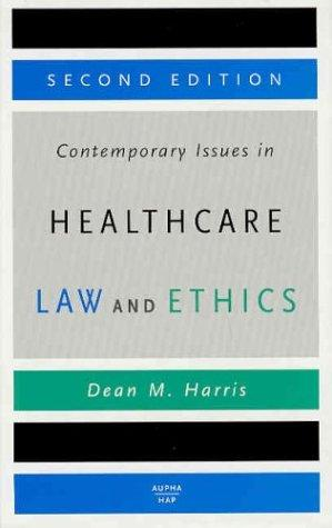 Contemporary Issues in Healthcare Law and Ethics, Second Edition
