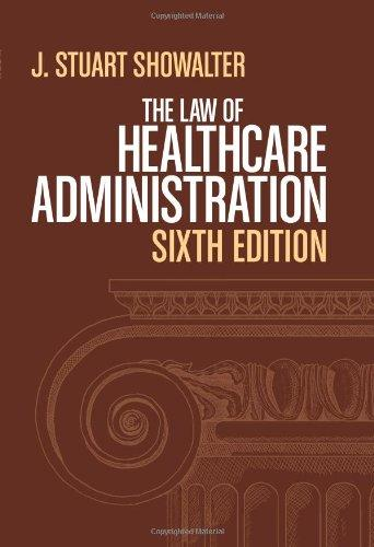 The Law of Healthcare Administration, Sixth Edition