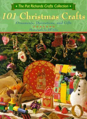 101 Christmas Crafts: Ornaments, Decorations and Gifts