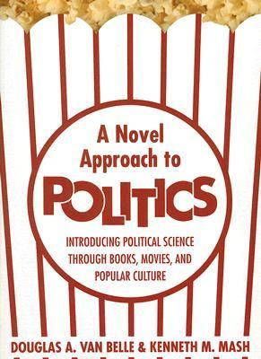 Novel Approach to Politics Introducing Political Science Through Books, Movies, and Popular Culture