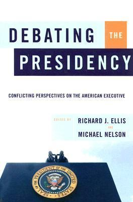 Debating the Presidency Conflicting Perspectives on the American Executive