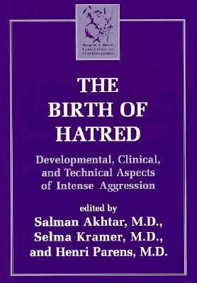 Birth of Hatred Developmental, Clinical, and Technical Aspects of Intense Aggression