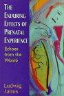 The Enduring Effects of Prenatal Experience: Echoes from the Womb