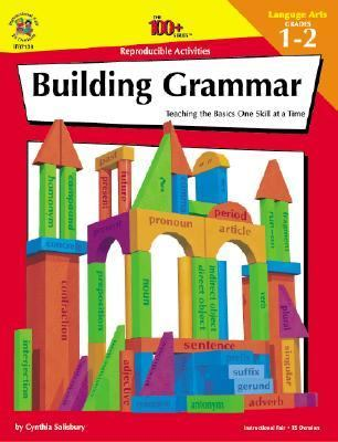 Building Grammar, Grades 1 to 2 Teaching the Basics One Skill at a Time
