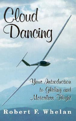 Cloud Dancing Your Introduction to Gliding and Motorless Flight