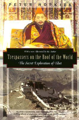 Trespassers on the Roof of the World The Secret Exploration of Tibet