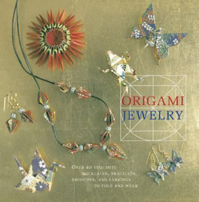 Origami Jewelry More Than 40 Exquisite Designs to Fold and Wear