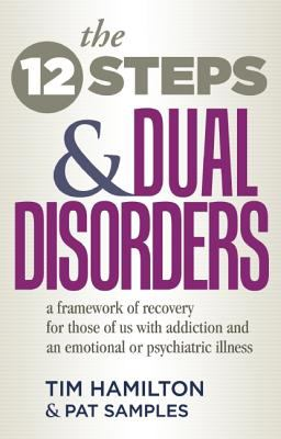 Twelve Steps and Dual Disorders A Framework of Recovery for Those of Us With Addiction and an Emotional or Psychiatric Illness