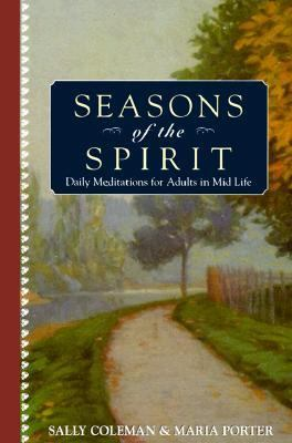 Seasons of the Spirit Daily Meditations for Adults in Mid-Life and Beyond