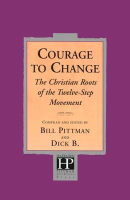 Courage to Change The Christian Roots of the Twelve-Step Movement