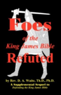 Foes of the King James Bible Refuted