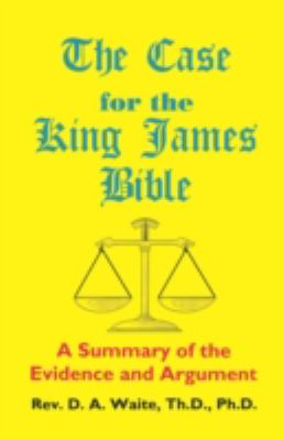 The Case for the King James Bible, a Summary of the Evidence and Argument