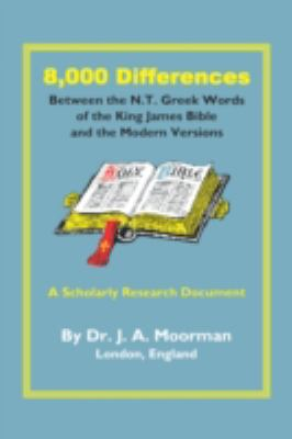 8,000 Differences Between the N.T. Greek Words of the King James Bible and the Modern Versions