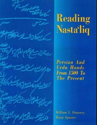 Reading Nastaliq: Persian and Urdu Hands from 1500 to the Present