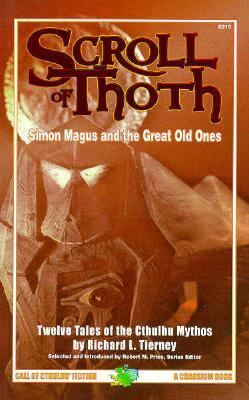 The Scroll of Thoth: Tales of Simon Magus and the Great Old Ones: Twelve Tales of the Cthulhu Mythos