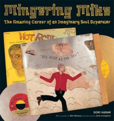 Mingering Mike The Amazing Career of an Imaginary Soul Superstar