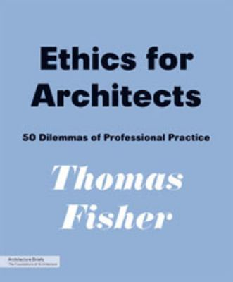 Ethics for Architects : 50 Dilemmas of Professional Practice